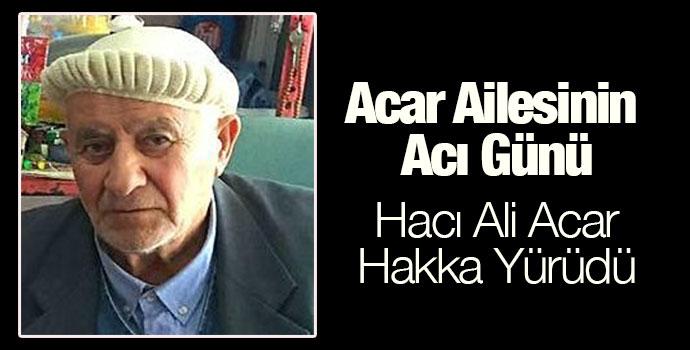 Acar Ailesinin Acı Günü, Hacı Ali Acar Hakka Yürüdü
