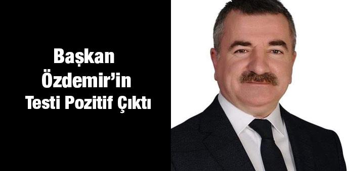 Başkan Özdemir'in Testi Pozitif Çıktı