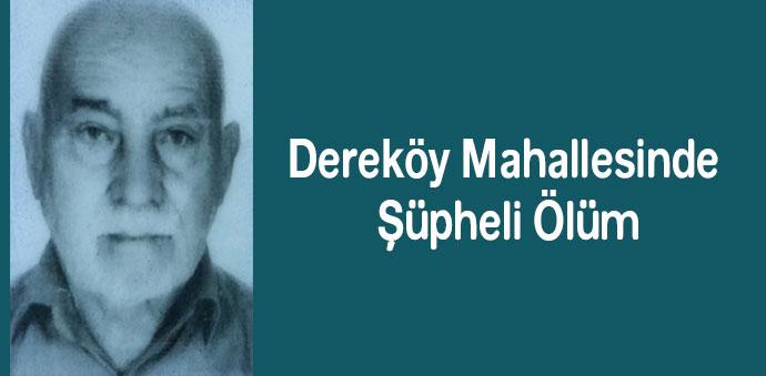 Dereköy Mahallesinde Şüpheli Ölüm