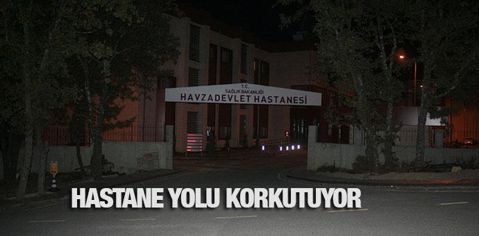 HASTANE YOLU KORKUTUYOR