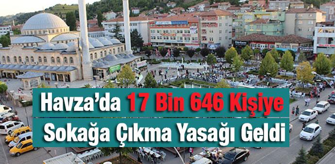 Havza'da 17 Bin 646 Kişiye Sokağa Çıkma Yasağı Geldi