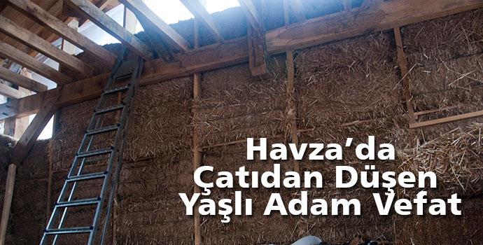 Havza'da Çatı Tamir Ederken Düşen Yaşlı Adam Vefat Etti