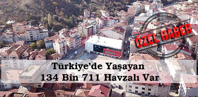 Türkiye'de Yaşayan 134 Bin 711 Havzalı Var