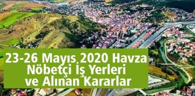 23-26 Mayıs 2020 Havza Nöbetçi İş Yerleri ve Alınan Kararlar