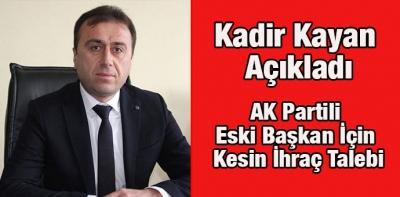 AK Partili Eski Başkan İçin Kesin İhraç Talebi