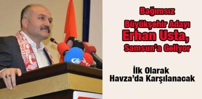 Bağımsız Büyükşehir Adayı Erhan Usta, Samsun'a Geliyor