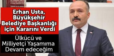 Erhan Usta, Büyükşehir Belediye Başkanlığı için Kararını Verdi
