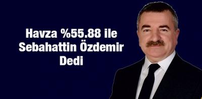 Havza Yüzde 55.88 ile Sebahattin Özdemir Dedi