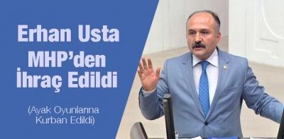 MHP Samsun Milletvekili Erhan Usta, MHP'den İhraç Edildi