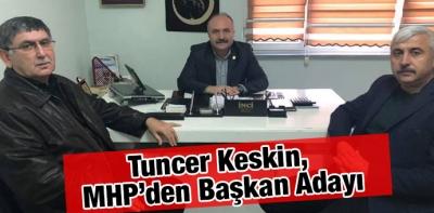 Tuncer Keskin, MHP'den Başkan Adayı